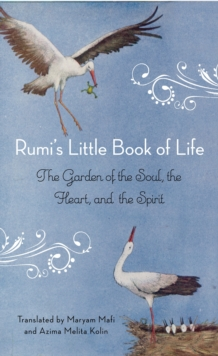 Rumi'S Little Book of Life : The Garden of the Soul, the Heart, and the Spirit