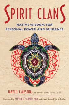 Spirit Clans : Native Wisdom for Personal Power and Guidance, Paperback / softback Book