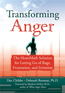 Transforming Anger : The Heartmath Solution for Letting Go of Rage, Frustration, and Irritation