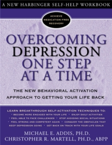 Overcoming Depression One Step at a Time : The New Behavioral Activation Approach to Getting Your Life Back, Paperback Book