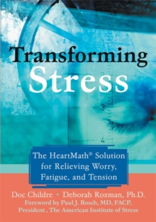 Transforming Stress : The Heartmath Solution for Relieving Worry, Fatigue, and Tension, Paperback / softback Book