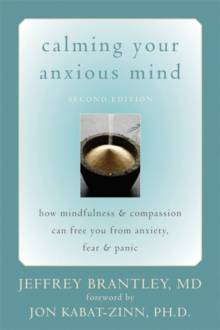 Calming Your Anxious Mind : How Mindfulness & Compassion Can Free You from Anxiety, Fear & Panic, Paperback Book