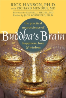 Buddha's Brain : The Practical Neuroscience of Happiness, Love, and Wisdom, Paperback Book