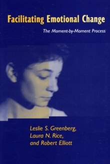 Facilitating Emotional Change : The Moment--by-Moment Process, Paperback Book