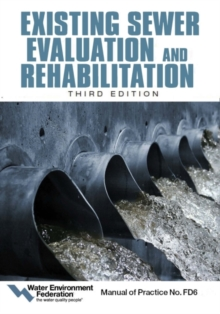 Existing Sewer Evaluation and Rehabilitation : Manual of Practice FD 6