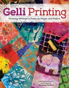 Gelli Printing : Printing Without a Press on Paper and Fabric Using Gelli(R) Plate, Paperback / softback Book