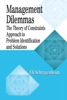 Management Dilemmas : The Theory of Constraints Approach to Problem Identification and Solutions, Paperback / softback Book