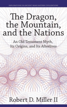 The Dragon, the Mountain, and the Nations : An Old Testament Myth, Its Origins, and Its Afterlives, Hardback Book