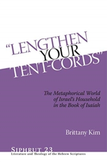 """Lengthen Your Tent-Cords"" : The Metaphorical World of Israel's Household in the Book of Isaiah, Hardback Book"
