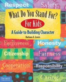 What Do You Stand For? : A Guide to Building Character For Kids, Paperback / softback Book