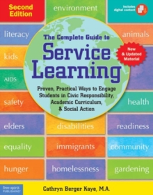 The Complete Guide to Service Learning : Proven, Practical Ways to Engage Students in Civic Responsibility, Academic Curriculum, & Social Action, Paperback / softback Book