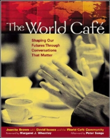 The World Cafe: Shaping Our Futures Through Conversations That Matter, Paperback Book