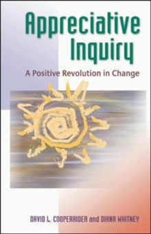 Appreciative Inquiry: A Positive Revolution in Change : A Positive Revolution in Change, Paperback Book