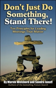 Don't Just Do Something, Stand There! Ten Principles for Leading Meetings That Matter : Ten Principles for Leading Meetings That Matter, Paperback Book