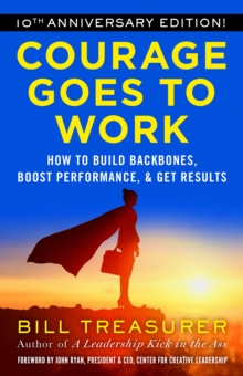 Courage Goes to Work : How to Build Backbones, Boost Performance, and Get Results, PDF eBook