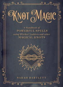 Knot Magic : A Handbook of Powerful Spells Using Witches' Ladders and other Magical Knots, Hardback Book