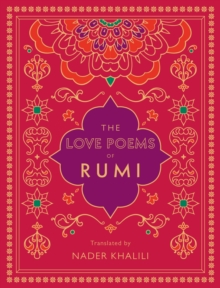 The Love Poems of Rumi : Translated by Nader Khalili, Hardback Book