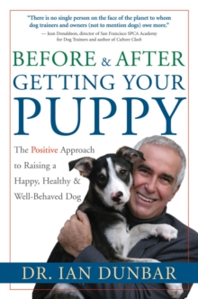 Before and after Getting Your Puppy : The Positive Approach to Raising a Happy, Healthy, and Well-Behaved Dog, Hardback Book