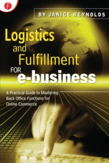 Logistics and Fulfillment for e-business : A Practical Guide to Mastering Back Office Functions for Online Commerce, Paperback / softback Book