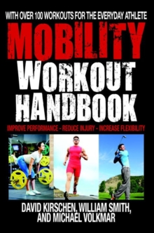 The Mobility Workout Handbook : Over 100 Sequences for Improved Performance, Reduced Injury, and Increased Flexibility