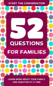 52 Questions For Families : Learn More About Your Family One Question At A Time, Paperback / softback Book