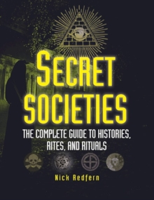 Secret Societies : The Complete Guide to Histories, Rites, and Rituals, Paperback / softback Book