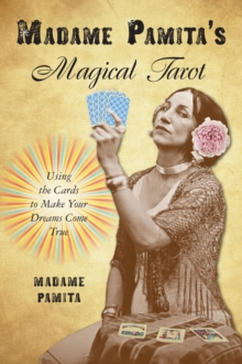 Madame Pamita's Magical Tarot : Using the Cards to Make Your Dreams Come True, Paperback / softback Book