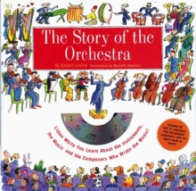The Story Of The Orchestra : Listen While You Learn About the Instruments, the Music and the Composers Who Wrote the Music!, Hardback Book