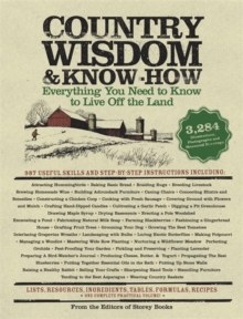 Country Wisdom & Know-How : Everything You Need to Know to Live Off the Land, Paperback Book