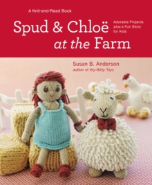 Spud & Chloe at the Farm : Adorable Projects Plus a Fun Story for Kids, Hardback Book