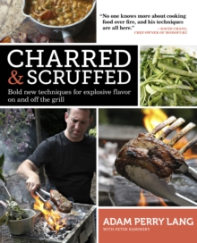 Charred & Scruffed : Bold New Techniques for Explosive Flavor on and Off the Grill, Paperback Book