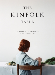 The Kinfolk Table : Recipes for Small Gatherings, Hardback Book