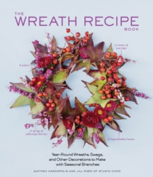 Wreath Recipe Book : Year-Round Wreaths, Swags, and Other Decorations to Make with Seasonal Branches, Hardback Book