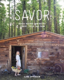 Savor the Mountains : Simple Recipes Inspired by Forest, Field & Farm, Hardback Book