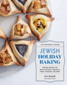 The Artisanal Kitchen: Jewish Holiday Baking : Inspired Recipes for Rosh Hashanah, Hanukkah, Purim, Passover, and More, Hardback Book