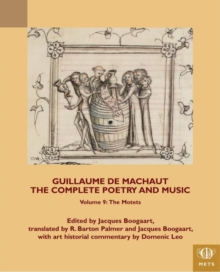 Guillaume de Machaut, The Complete Poetry and Music, Volume 9 : The Motets, Paperback Book