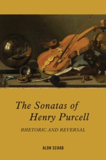 The Sonatas of Henry Purcell : Rhetoric and Reversal, Hardback Book