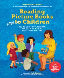 Reading Picture Books with Children : How to Shake Up Storytime and Get Kids Talking about What They See