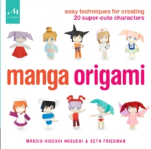 Manga Origami : Easy Techniques for Creating 20 Super-Cute Characters, Paperback / softback Book