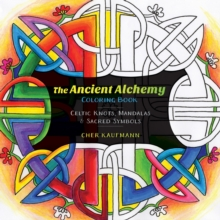 The Ancient Alchemy Coloring Book : Celtic Knots, Mandalas, and Sacred Symbols, Paperback / softback Book