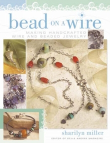 Bead on a Wire : Making Handcrafted Wire and Beaded Jewelry, Paperback Book