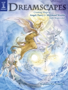 Dreamscapes : Creating Magical Angel Faery and Mermaid Worlds with Watercolor, Paperback Book