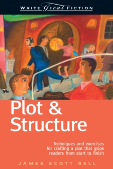 Plot and Structure : Techniques and Exercises for Crafting and Plot That Grips Readers from Start to Finish, Paperback / softback Book