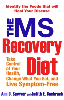 The Ms Recovery Diet : Take Control of Your Health, Change What You Eat, and Live Symptom-Free, Paperback Book