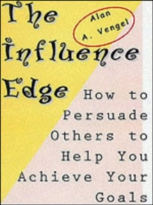 The Influence Edge: How to Persuade Others to Help you Achieve Your Goals, Paperback / softback Book