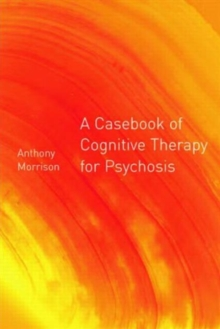 A Casebook of Cognitive Therapy for Psychosis, Paperback Book