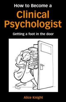 How to Become a Clinical Psychologist : Getting a Foot in the Door, Paperback Book