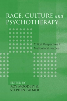 Race, Culture and Psychotherapy : Critical Perspectives in Multicultural Practice, Paperback / softback Book