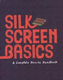 Silkscreen Basics, Hardback Book