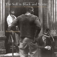 The Self in Black and White - Race and Subjectivity in Postwar American Photography